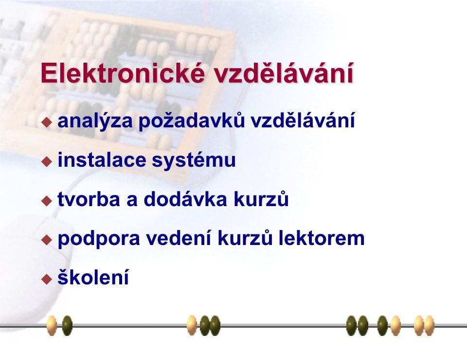 Elektronické vzdělávání  analýza požadavků vzdělávání  instalace systému  tvorba a dodávka kurzů  podpora vedení kurzů lektorem  školení