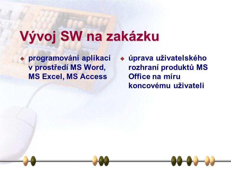 Vývoj SW na zakázku  programování aplikací v prostředí MS Word, MS Excel, MS Access  úprava uživatelského rozhraní produktů MS Office na míru koncovému uživateli