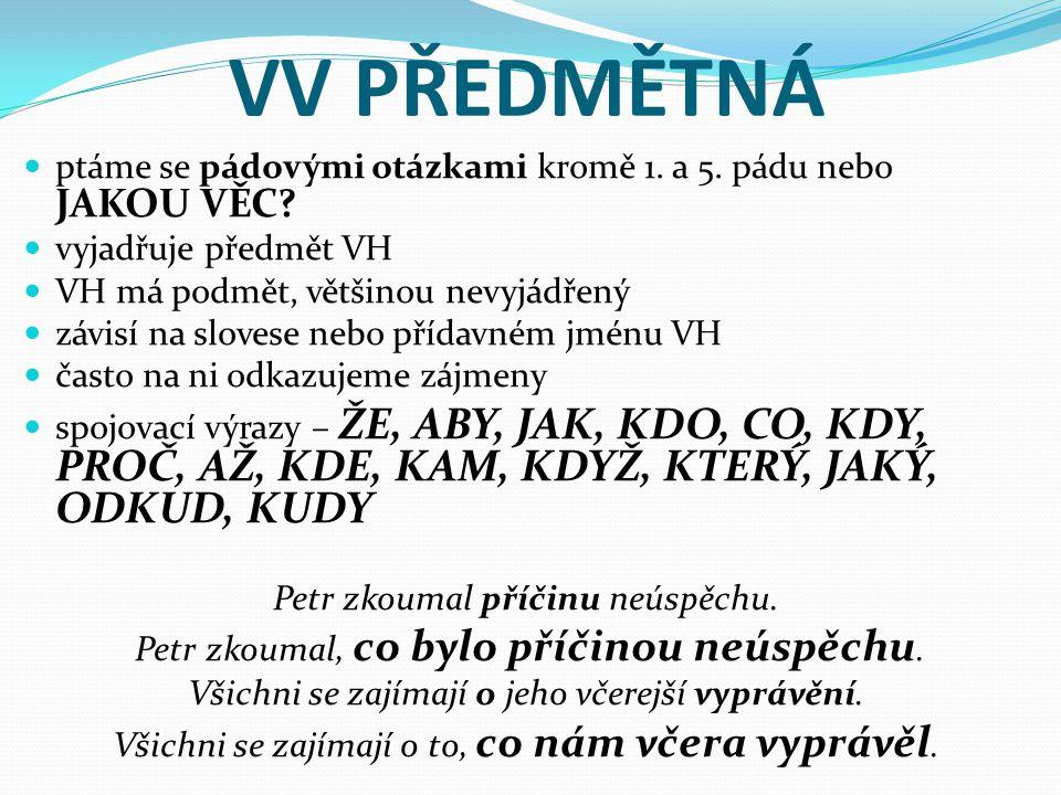 VV PŘEDMĚTNÁ ptáme se pádovými otázkami kromě 1. a 5. pádu nebo JAKOU VĚC? vyjadřuje předmět VH VH má podmět, většinou nevyjádřený závisí na slovese n