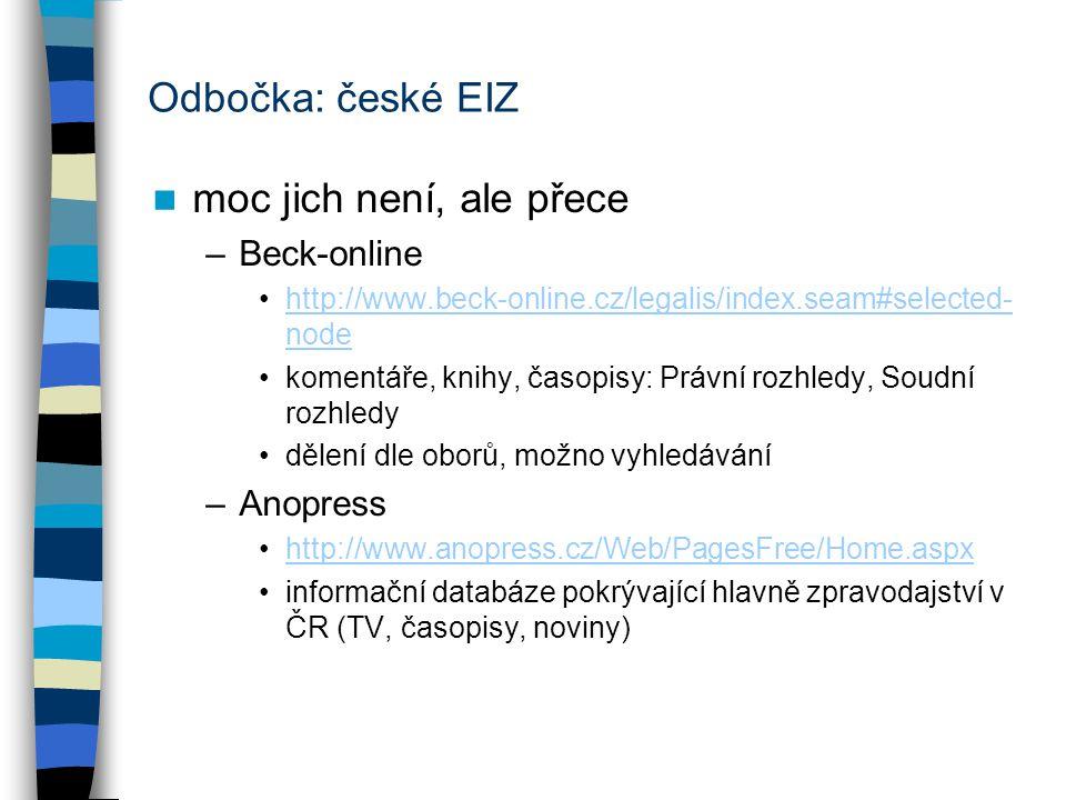 Odbočka: české EIZ moc jich není, ale přece –Beck-online http://www.beck-online.cz/legalis/index.seam#selected- nodehttp://www.beck-online.cz/legalis/