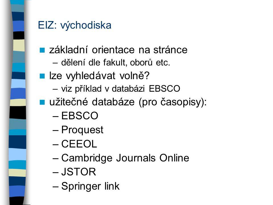 EIZ: východiska základní orientace na stránce –dělení dle fakult, oborů etc. lze vyhledávat volně? –viz příklad v databázi EBSCO užitečné databáze (pr