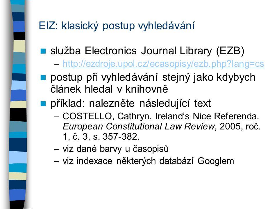 EIZ: klasický postup vyhledávání služba Electronics Journal Library (EZB) –http://ezdroje.upol.cz/ecasopisy/ezb.php?lang=cshttp://ezdroje.upol.cz/ecas