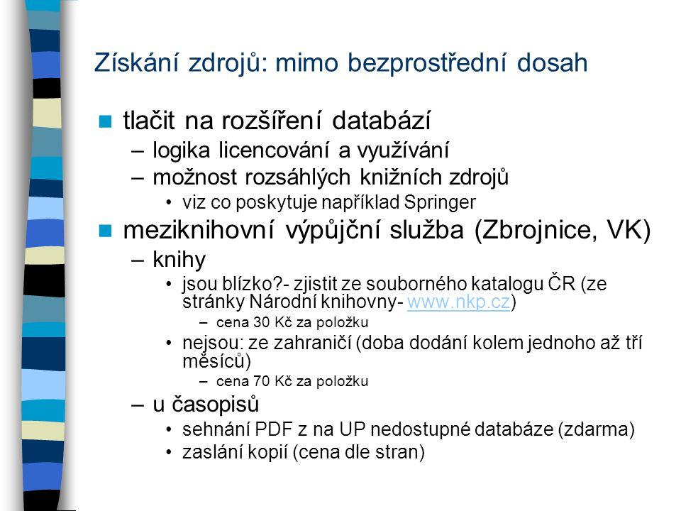 Získání zdrojů: mimo bezprostřední dosah tlačit na rozšíření databází –logika licencování a využívání –možnost rozsáhlých knižních zdrojů viz co posky