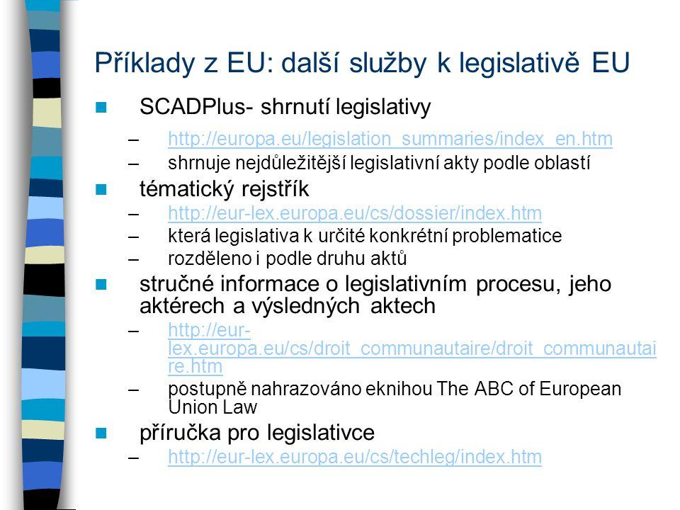 Příklady z EU: další služby k legislativě EU SCADPlus- shrnutí legislativy –http://europa.eu/legislation_summaries/index_en.htmhttp://europa.eu/legisl