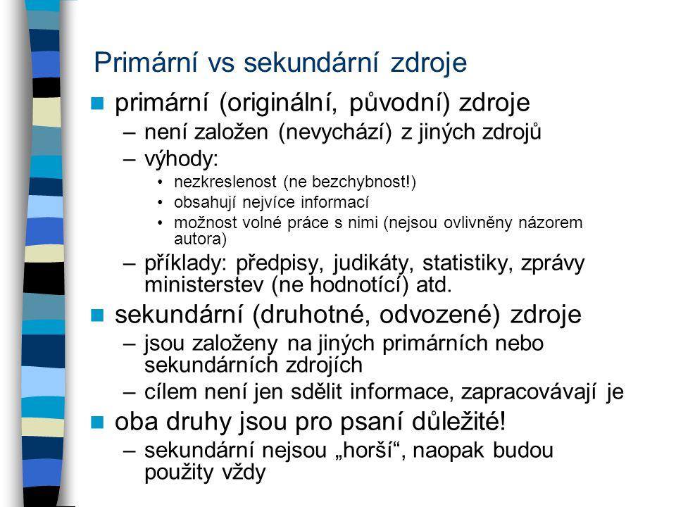 Primární vs sekundární zdroje primární (originální, původní) zdroje –není založen (nevychází) z jiných zdrojů –výhody: nezkreslenost (ne bezchybnost!)