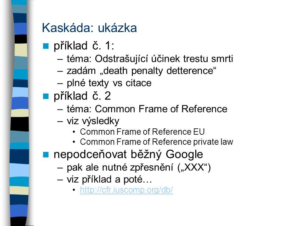 """Kaskáda: ukázka příklad č. 1: –téma: Odstrašující účinek trestu smrti –zadám """"death penalty detterence"""" –plné texty vs citace příklad č. 2 –téma: Comm"""
