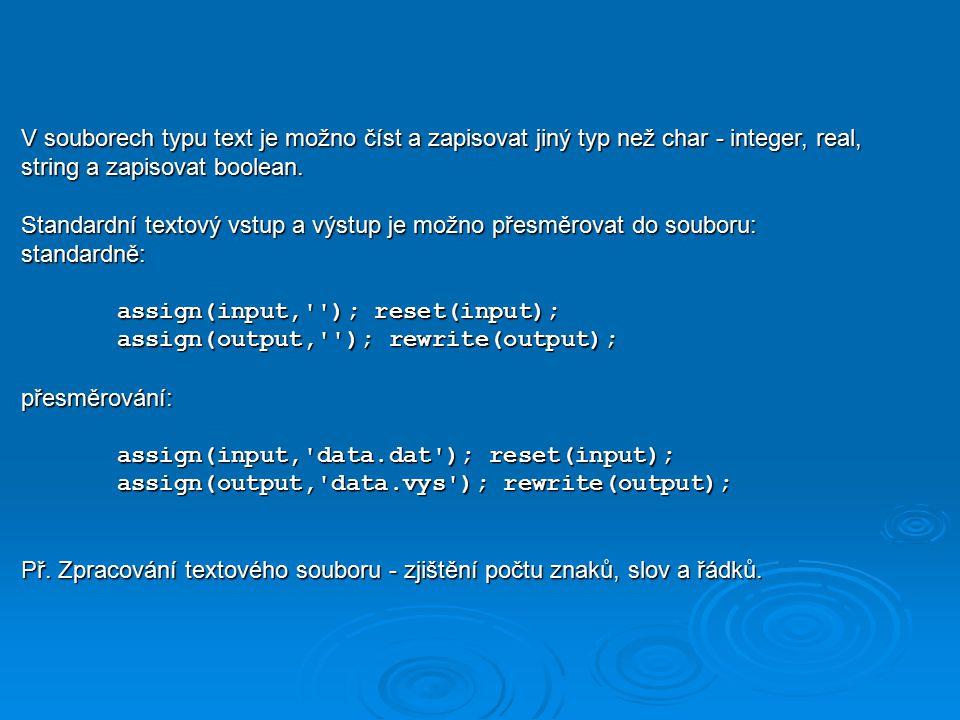 V souborech typu text je možno číst a zapisovat jiný typ než char - integer, real, string a zapisovat boolean.