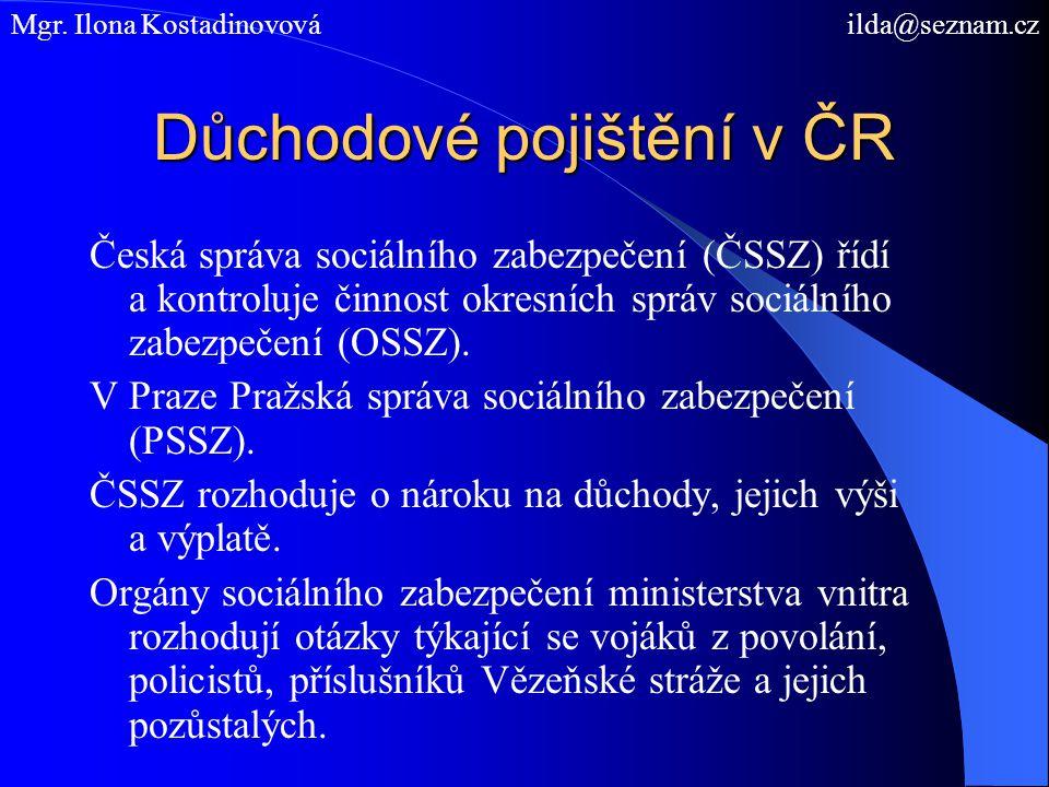 Důchodové pojištění v ČR Česká správa sociálního zabezpečení (ČSSZ) řídí a kontroluje činnost okresních správ sociálního zabezpečení (OSSZ).