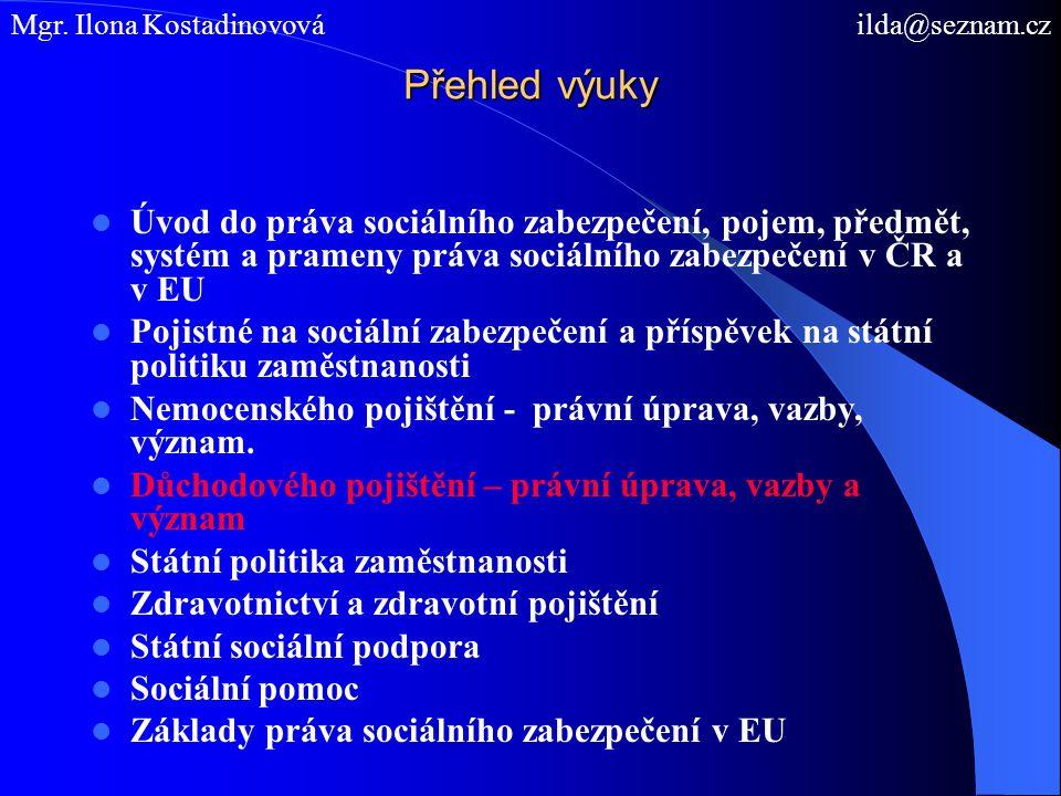 Přehled výuky Úvod do práva sociálního zabezpečení, pojem, předmět, systém a prameny práva sociálního zabezpečení v ČR a v EU Pojistné na sociální zabezpečení a příspěvek na státní politiku zaměstnanosti Nemocenského pojištění - právní úprava, vazby, význam.