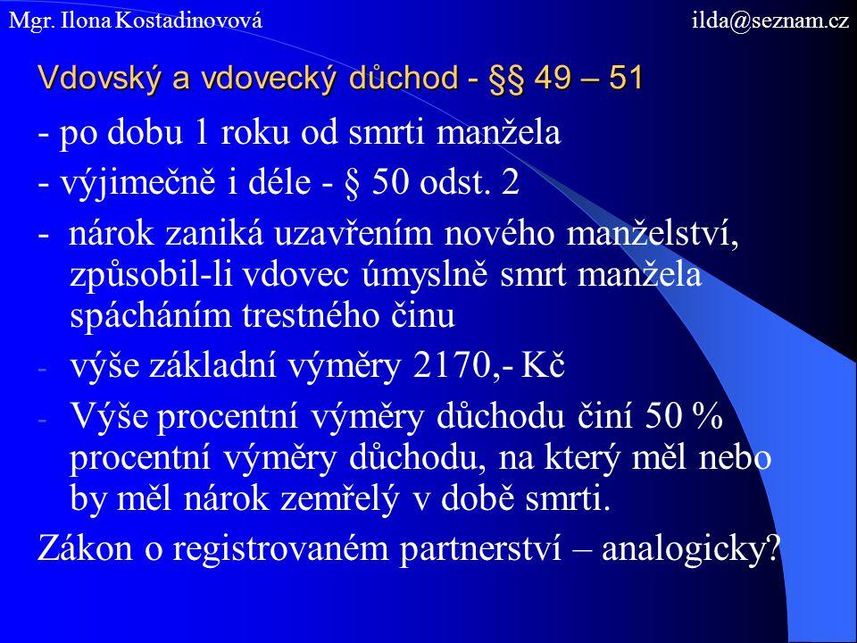 Vdovský a vdovecký důchod - §§ 49 – 51 - po dobu 1 roku od smrti manžela - výjimečně i déle - § 50 odst.