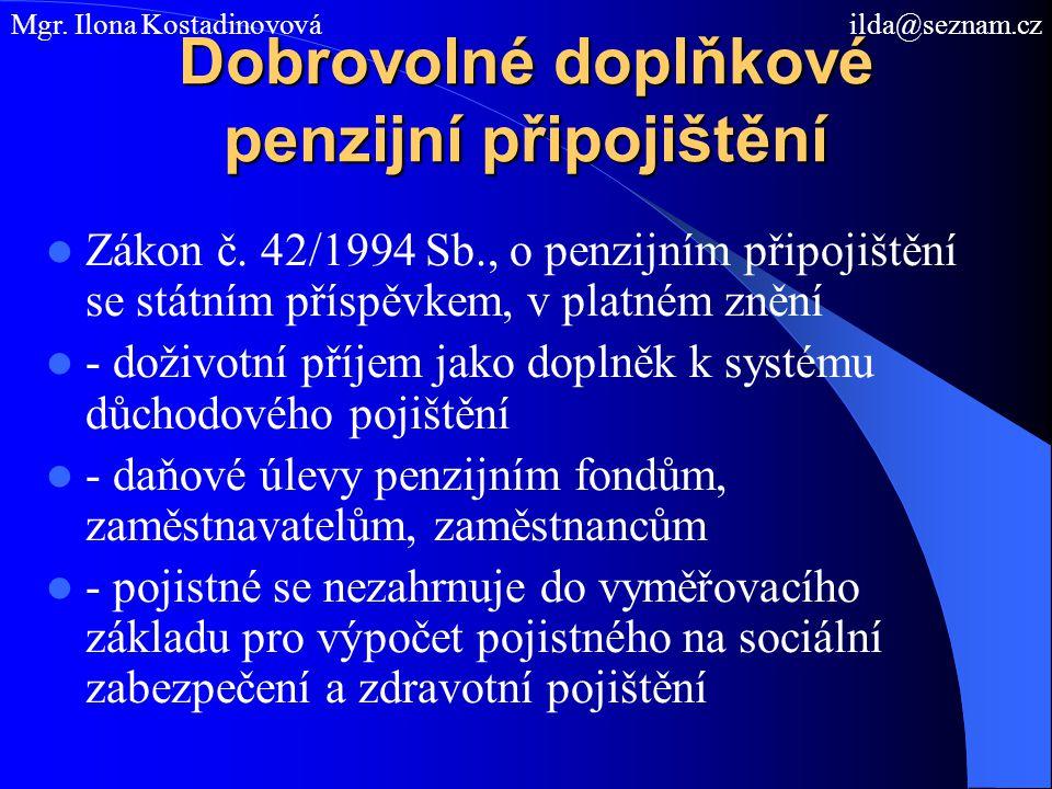 Dobrovolné doplňkové penzijní připojištění Zákon č. 42/1994 Sb., o penzijním připojištění se státním příspěvkem, v platném znění - doživotní příjem ja