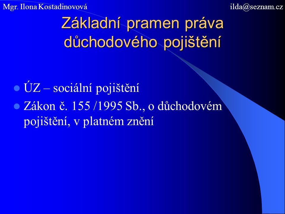 Důchodové pojištění v ČR - upravuje důchodové pojištění pro případ ☼ stáří ☼ invalidity ☼ úmrtí živitele Mgr.