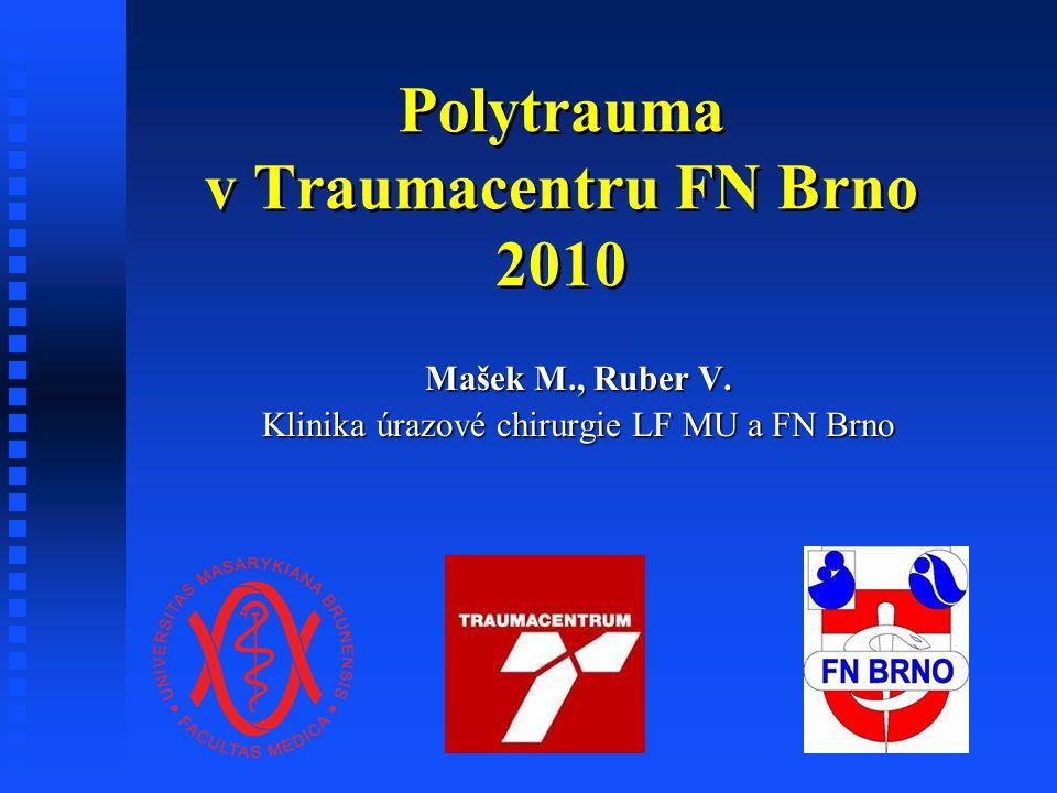 Polytrauma v Traumacentru FN Brno 2010 Mašek M., Ruber V. Klinika úrazové chirurgie LF MU a FN Brno