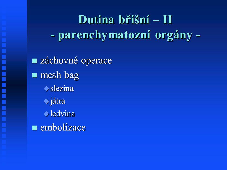Dutina břišní – II - parenchymatozní orgány - záchovné operace záchovné operace mesh bag mesh bag  slezina  játra  ledvina embolizace embolizace