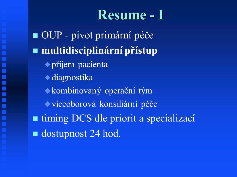 Resume - I OUP - pivot primární péče multidisciplinární přístup   příjem pacienta   diagnostika   kombinovaný operační tým   víceoborová konsiliární péče timing DCS dle priorit a specializací dostupnost 24 hod.