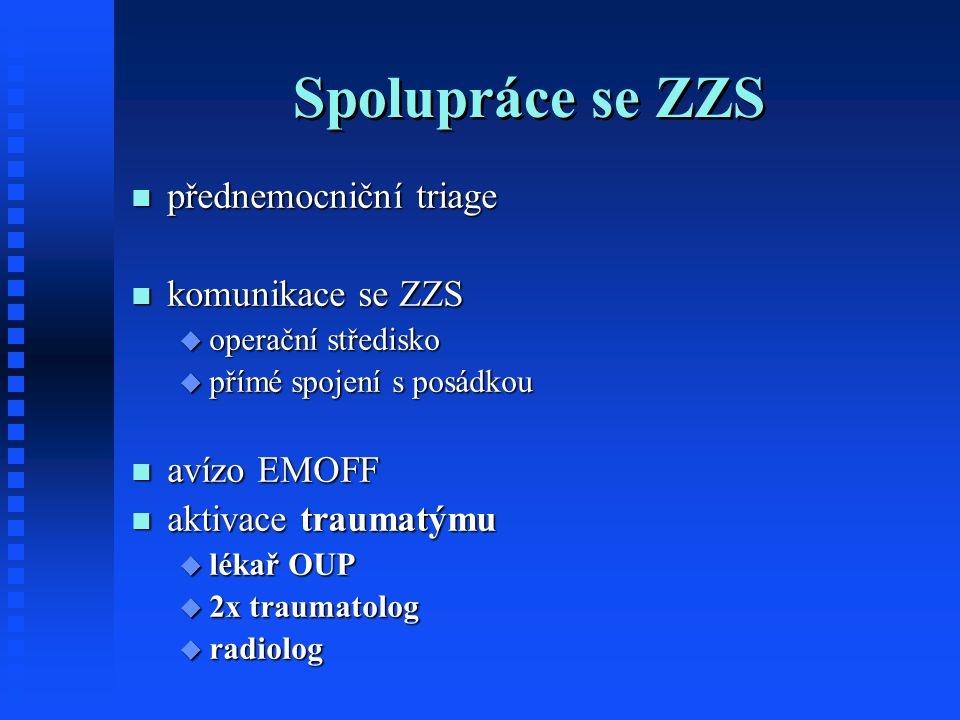 Spolupráce se ZZS přednemocniční triage přednemocniční triage komunikace se ZZS komunikace se ZZS  operační středisko  přímé spojení s posádkou avíz