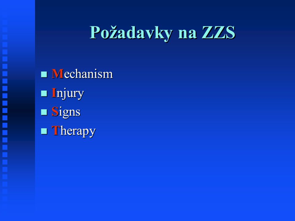 Požadavky na ZZS Mechanism Mechanism Injury Injury Signs Signs Therapy Therapy