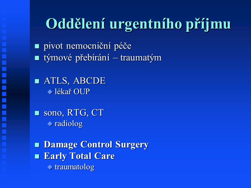 Oddělení urgentního příjmu pivot nemocniční péče pivot nemocniční péče týmové přebírání – traumatým týmové přebírání – traumatým ATLS, ABCDE ATLS, ABC