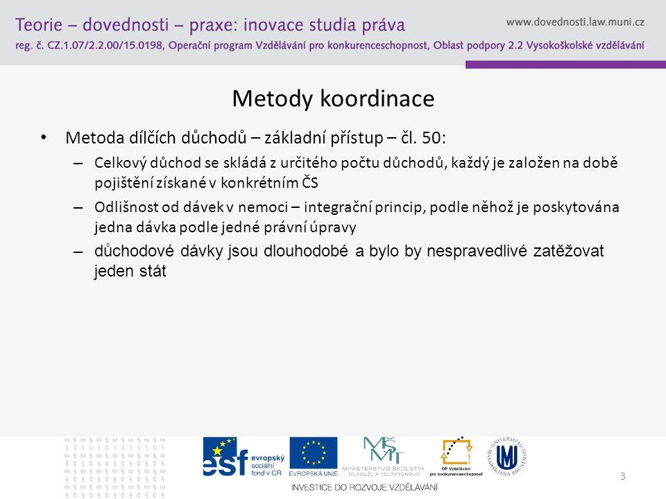3 Metody koordinace Metoda dílčích důchodů – základní přístup – čl.