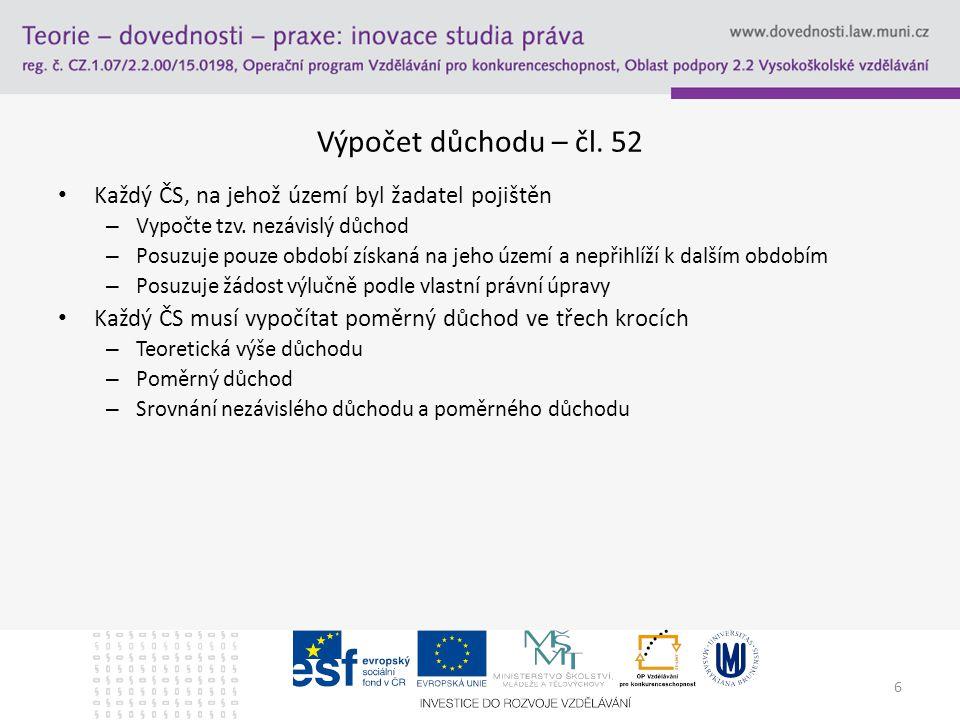 6 Výpočet důchodu – čl. 52 Každý ČS, na jehož území byl žadatel pojištěn – Vypočte tzv.