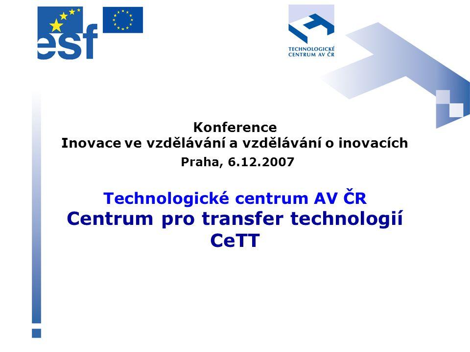 Cíle projektu CeTT RLZIPRTT šíření povědomí o nutnosti přenosu výsledků VaV do praxe reflektování potřeb průmyslové praxe ve vzdělávacích systémech podpora inovací zprostředkování technologického transferu