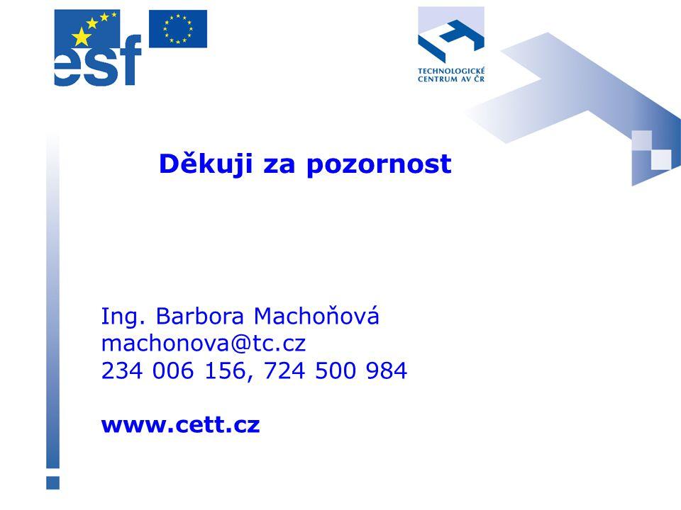 Děkuji za pozornost Ing. Barbora Machoňová machonova@tc.cz 234 006 156, 724 500 984 www.cett.cz