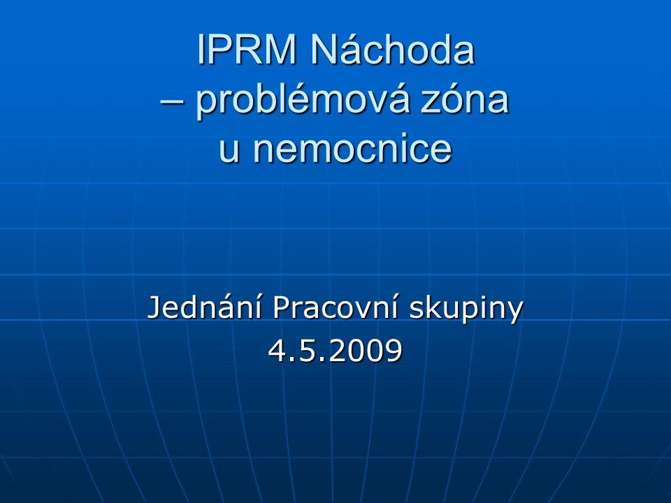 IPRM Náchoda – problémová zóna u nemocnice Jednání Pracovní skupiny 4.5.2009