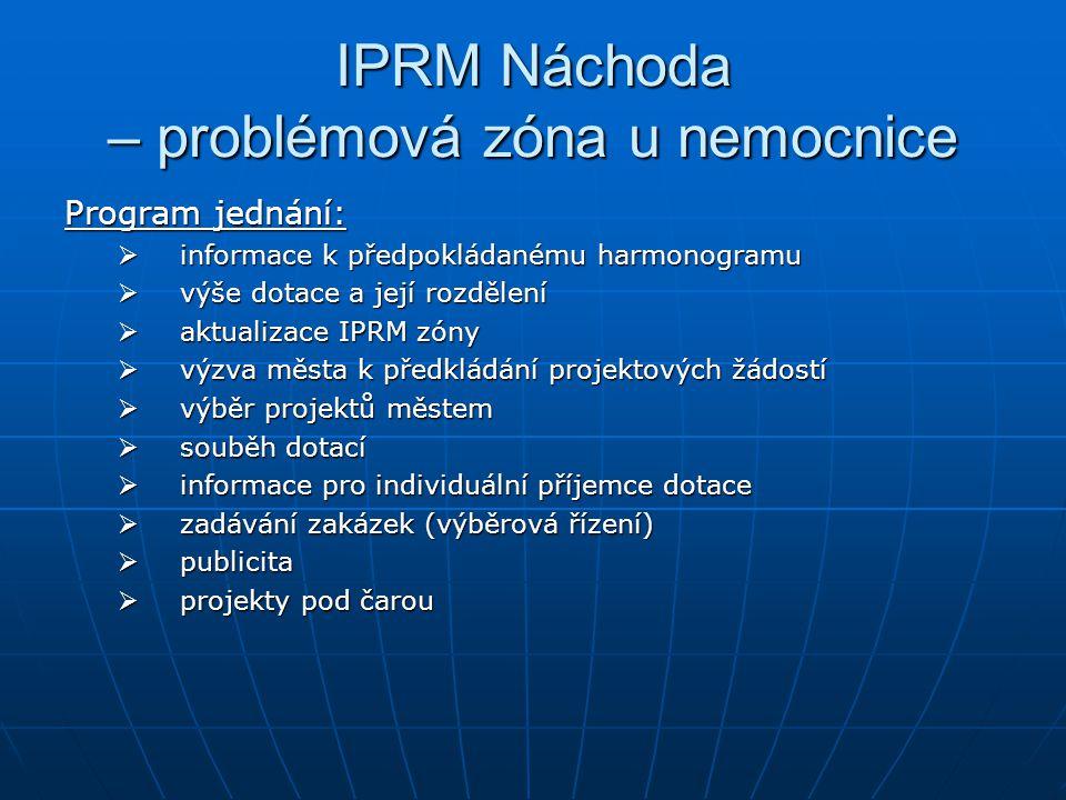 IPRM Náchoda – problémová zóna u nemocnice Program jednání:  informace k předpokládanému harmonogramu  výše dotace a její rozdělení  aktualizace IPRM zóny  výzva města k předkládání projektových žádostí  výběr projektů městem  souběh dotací  informace pro individuální příjemce dotace  zadávání zakázek (výběrová řízení)  publicita  projekty pod čarou
