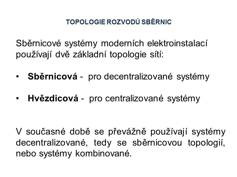 TOPOLOGIE ROZVODŮ SBĚRNIC Sběrnicové systémy moderních elektroinstalací používají dvě základní topologie sítí: Sběrnicová - pro decentralizované systémy Hvězdicová - pro centralizované systémy V současné době se převážně používají systémy decentralizované, tedy se sběrnicovou topologií, nebo systémy kombinované.
