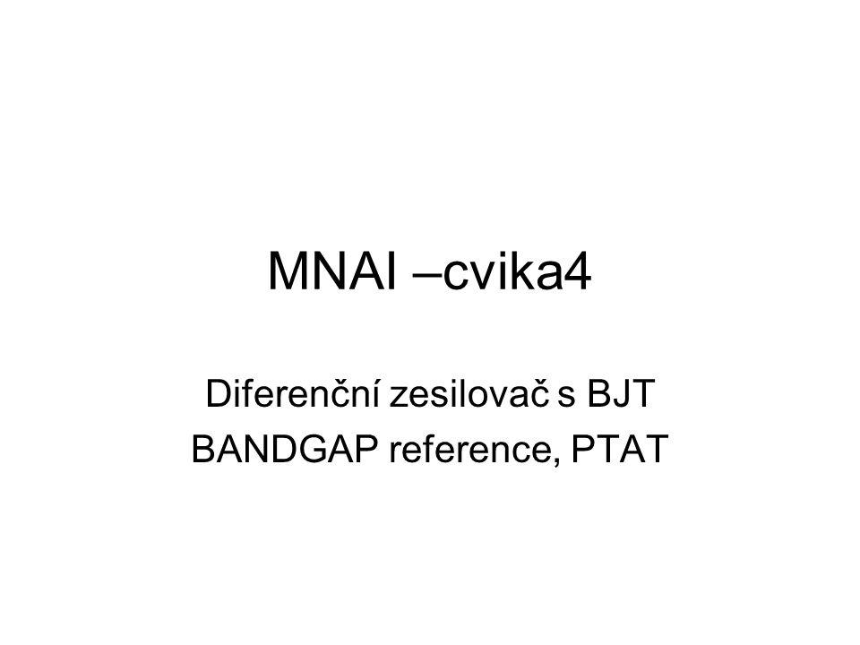 MNAI –cvika4 Diferenční zesilovač s BJT BANDGAP reference, PTAT