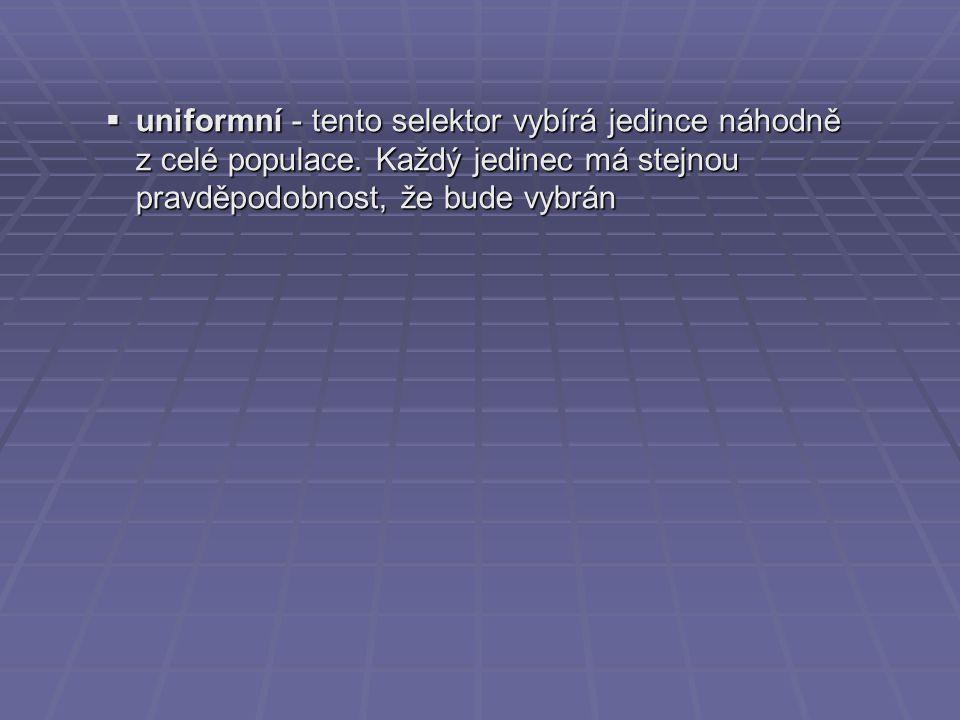  uniformní - tento selektor vybírá jedince náhodně z celé populace. Každý jedinec má stejnou pravděpodobnost, že bude vybrán
