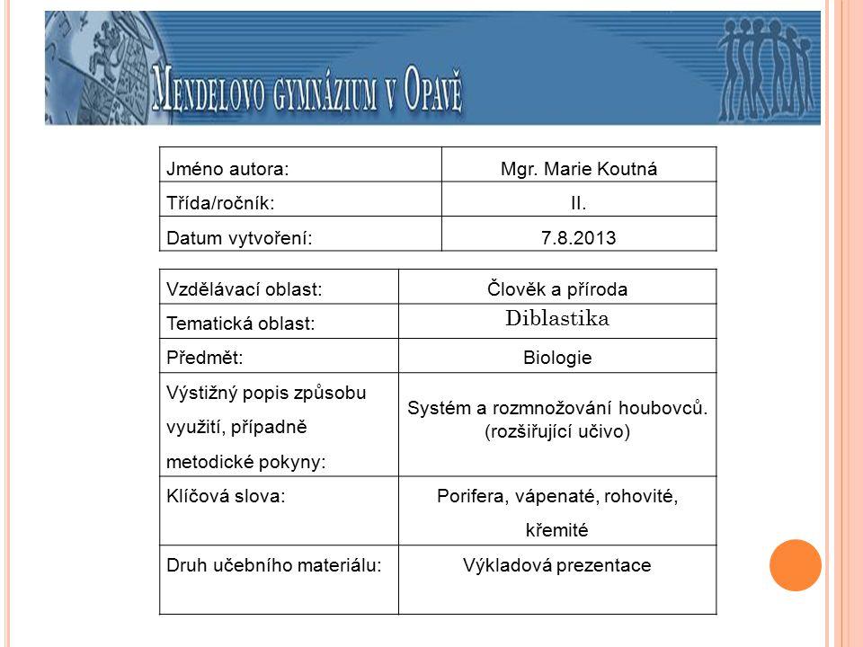 Jméno autora:Mgr. Marie Koutná Třída/ročník:II. Datum vytvoření:7.8.2013 Vzdělávací oblast:Člověk a příroda Tematická oblast: Diblastika Předmět:Biolo