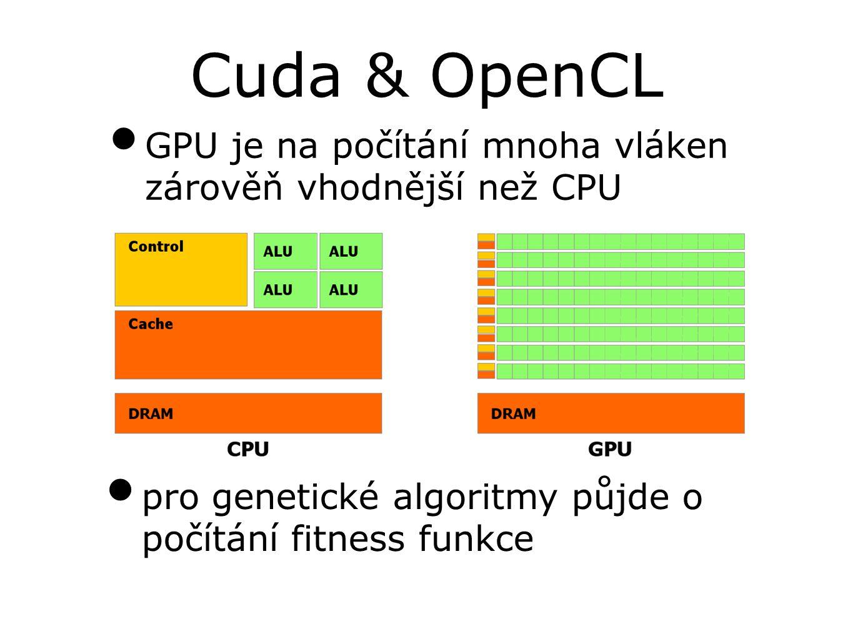 Cuda & OpenCL GPU je na počítání mnoha vláken zárověň vhodnější než CPU pro genetické algoritmy půjde o počítání fitness funkce