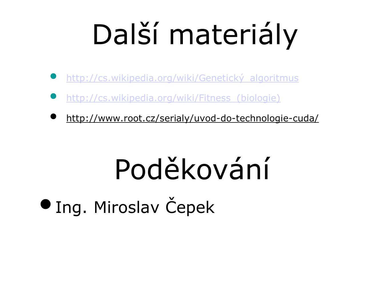 Další materiály http://cs.wikipedia.org/wiki/Genetický_algoritmus http://cs.wikipedia.org/wiki/Fitness_(biologie) http://www.root.cz/serialy/uvod-do-t