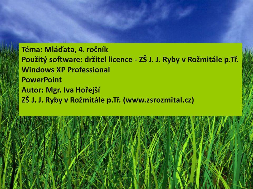 Téma: Mláďata, 4. ročník Použitý software: držitel licence - ZŠ J. J. Ryby v Rožmitále p.Tř. Windows XP Professional PowerPoint Autor: Mgr. Iva Hořejš