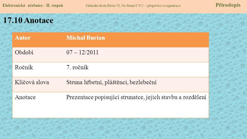 AutorMichal Burian Období07 – 12/2011 Ročník7. ročník Klíčová slovaStruna hřbetní, pláštěnci, bezlebeční AnotacePrezentace popisující strunatce, jejic