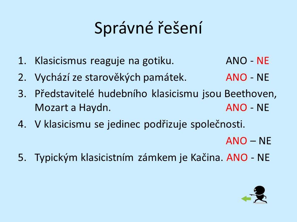 Správné řešení 1.Klasicismus reaguje na gotiku.ANO - NE 2.Vychází ze starověkých památek.ANO - NE 3.Představitelé hudebního klasicismu jsou Beethoven,