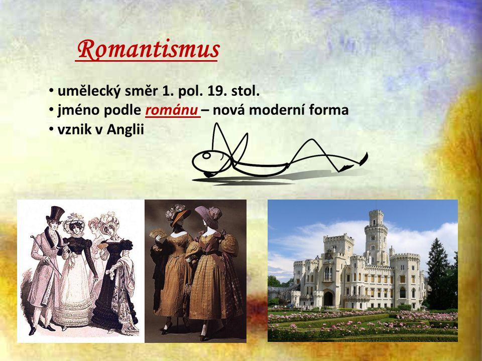 Romantismus umělecký směr 1. pol. 19. stol. jméno podle románu – nová moderní forma vznik v Anglii