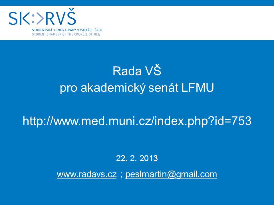 Rada VŠ pro akademický senát LFMU http://www.med.muni.cz/index.php?id=753 22.