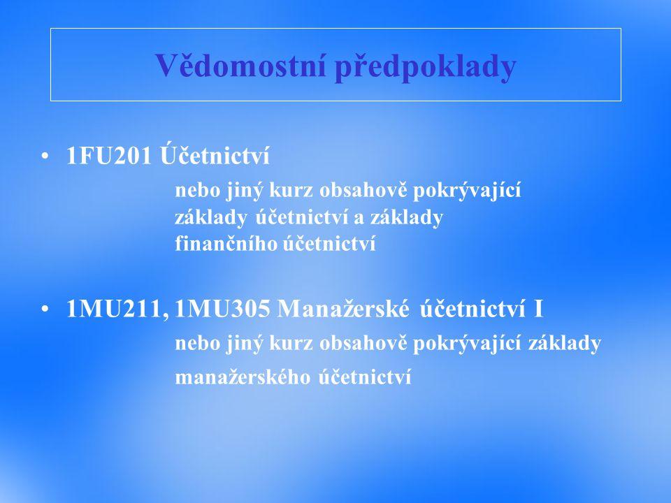 Vědomostní předpoklady 1FU201 Účetnictví nebo jiný kurz obsahově pokrývající základy účetnictví a základy finančního účetnictví 1MU211, 1MU305 Manažerské účetnictví I nebo jiný kurz obsahově pokrývající základy manažerského účetnictví