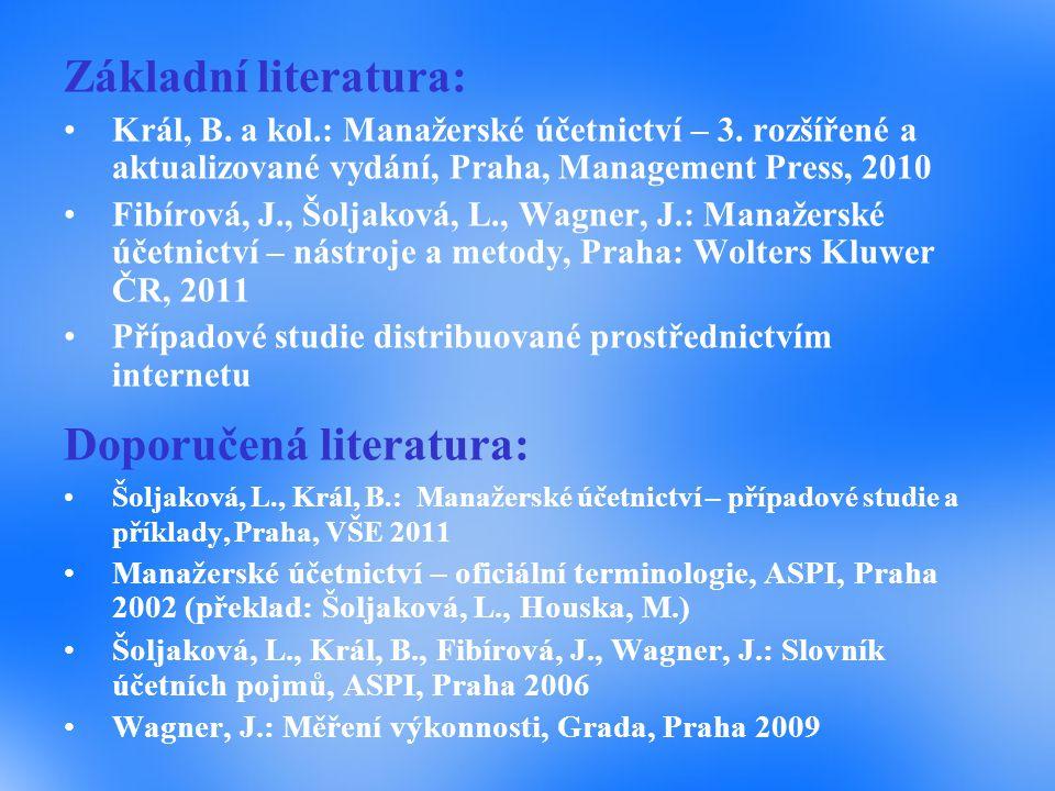 Základní literatura: Král, B.a kol.: Manažerské účetnictví – 3.