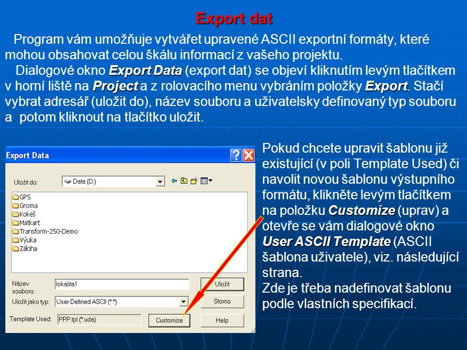 Export dat Program vám umožňuje vytvářet upravené ASCII exportní formáty, které mohou obsahovat celou škálu informací z vašeho projektu. Export Data D