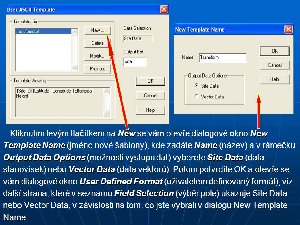 NewNew Kliknutím levým tlačítkem na New se vám otevře dialogové okno New Template NameName Template Name (jméno nové šablony), kde zadáte Name (název) a v rámečku Output Data OptionsSite Data Output Data Options (možnosti výstupu dat) vyberete Site Data (data Vector Data stanovisek) nebo Vector Data (data vektorů).