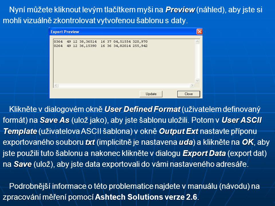 Preview Nyní můžete kliknout levým tlačítkem myši na Preview (náhled), aby jste si mohli vizuálně zkontrolovat vytvořenou šablonu s daty. User Defined