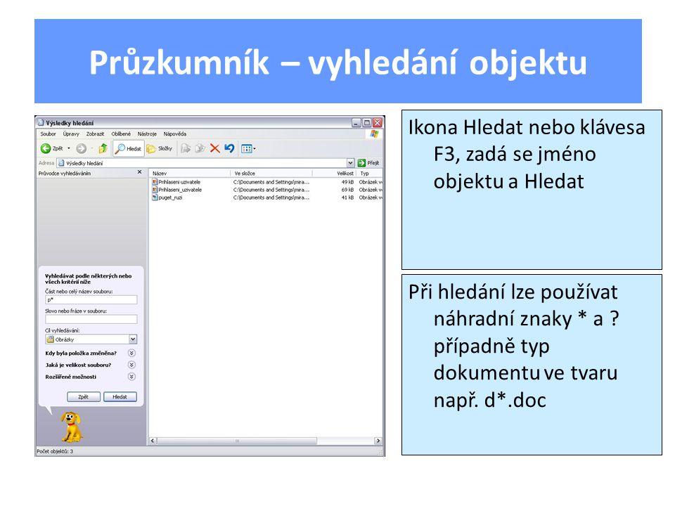 Průzkumník – vyhledání objektu Ikona Hledat nebo klávesa F3, zadá se jméno objektu a Hledat Při hledání lze používat náhradní znaky * a ? případně typ