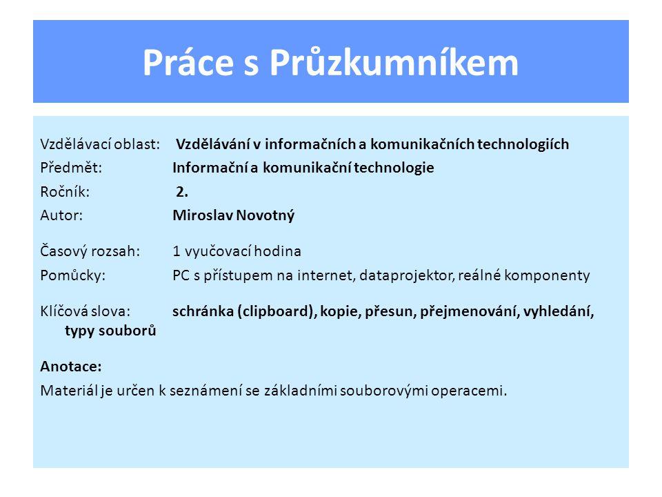 Práce s Průzkumníkem Vzdělávací oblast: Vzdělávání v informačních a komunikačních technologiích Předmět:Informační a komunikační technologie Ročník: 2