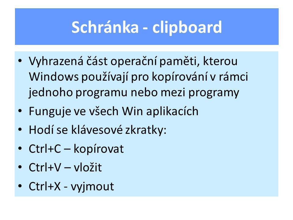 Vyhrazená část operační paměti, kterou Windows používají pro kopírování v rámci jednoho programu nebo mezi programy Funguje ve všech Win aplikacích Ho