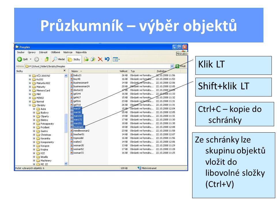 Průzkumník – výběr objektů Klik LT Shift+klik LT Ctrl+C – kopie do schránky Ze schránky lze skupinu objektů vložit do libovolné složky (Ctrl+V)