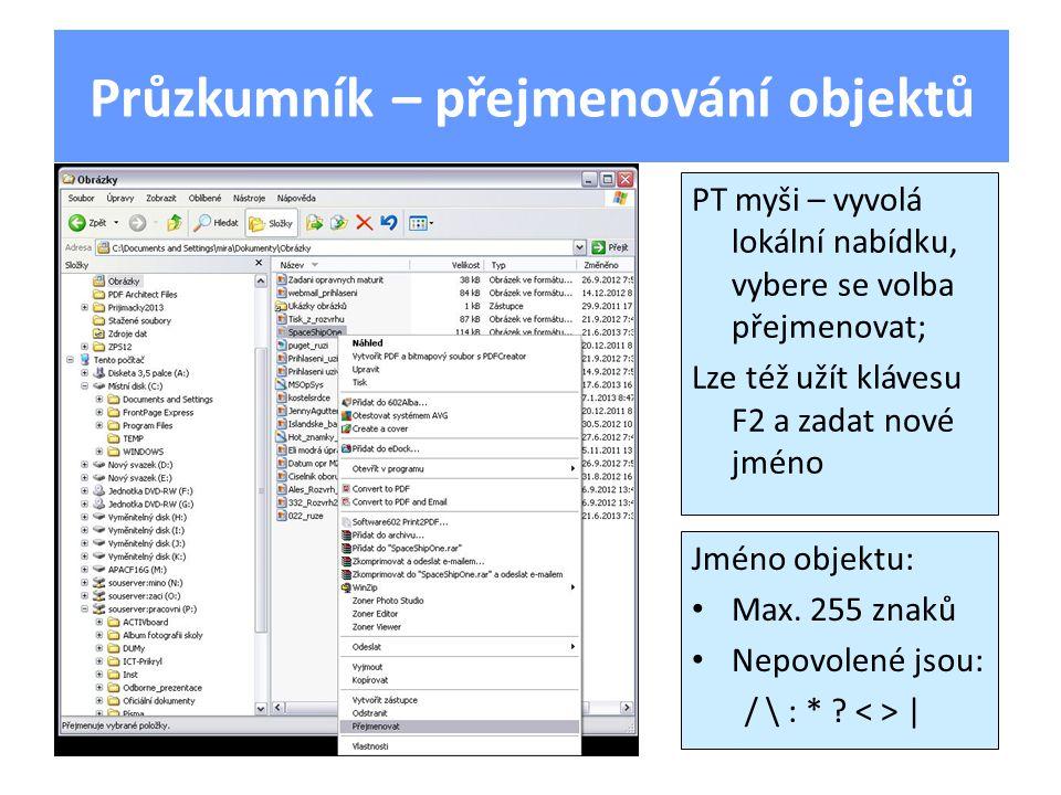 Průzkumník – přejmenování objektů PT myši – vyvolá lokální nabídku, vybere se volba přejmenovat; Lze též užít klávesu F2 a zadat nové jméno Jméno obje