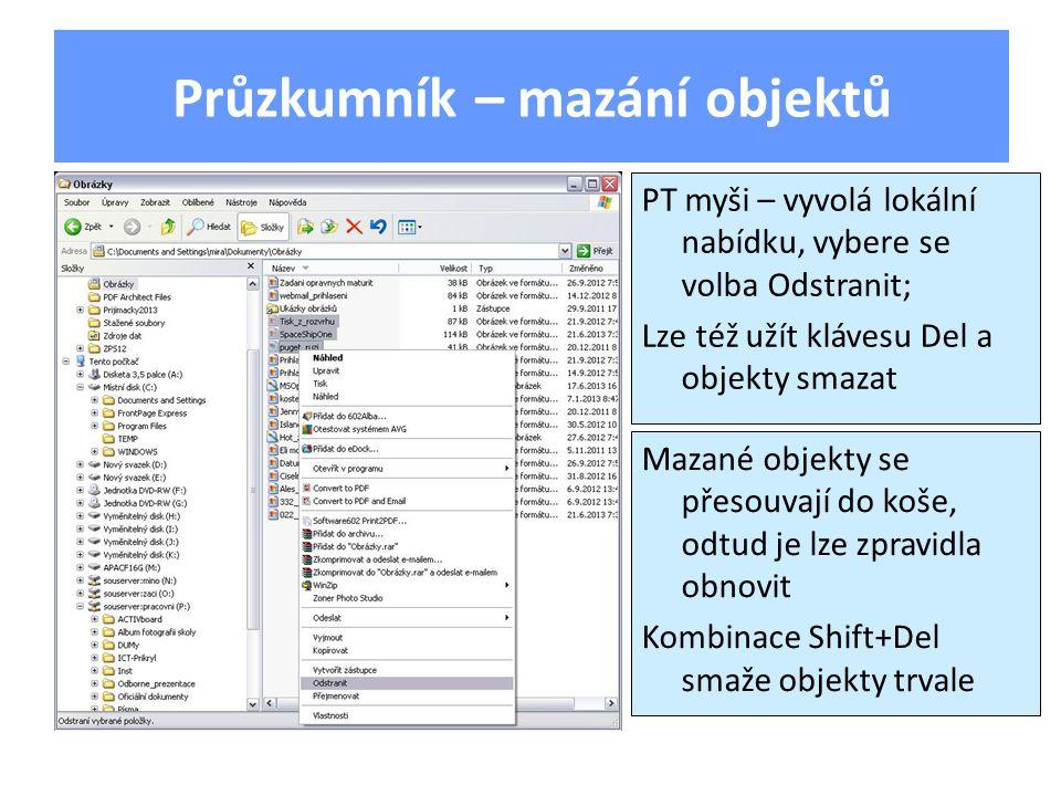 Průzkumník – mazání objektů PT myši – vyvolá lokální nabídku, vybere se volba Odstranit; Lze též užít klávesu Del a objekty smazat Mazané objekty se p